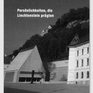 «Persönlichkeiten, die Liechtenstein prägten»