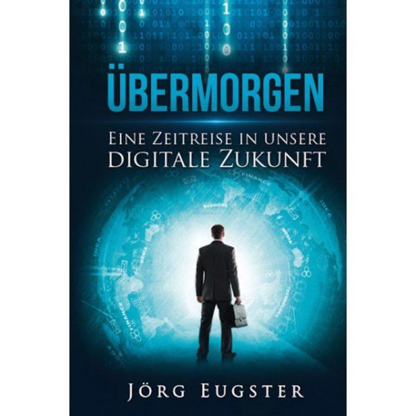 Übermorgen: Eine Zeitreise in unsere digitale Zukunft